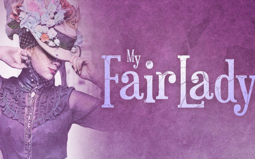 Wouldn't it be Lovely to See My Fair Lady, Coming to EPAC!