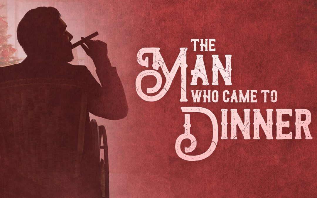 Laugh Until Your Sides Hurt! The Man Who Came to Dinner is Coming to EPAC!