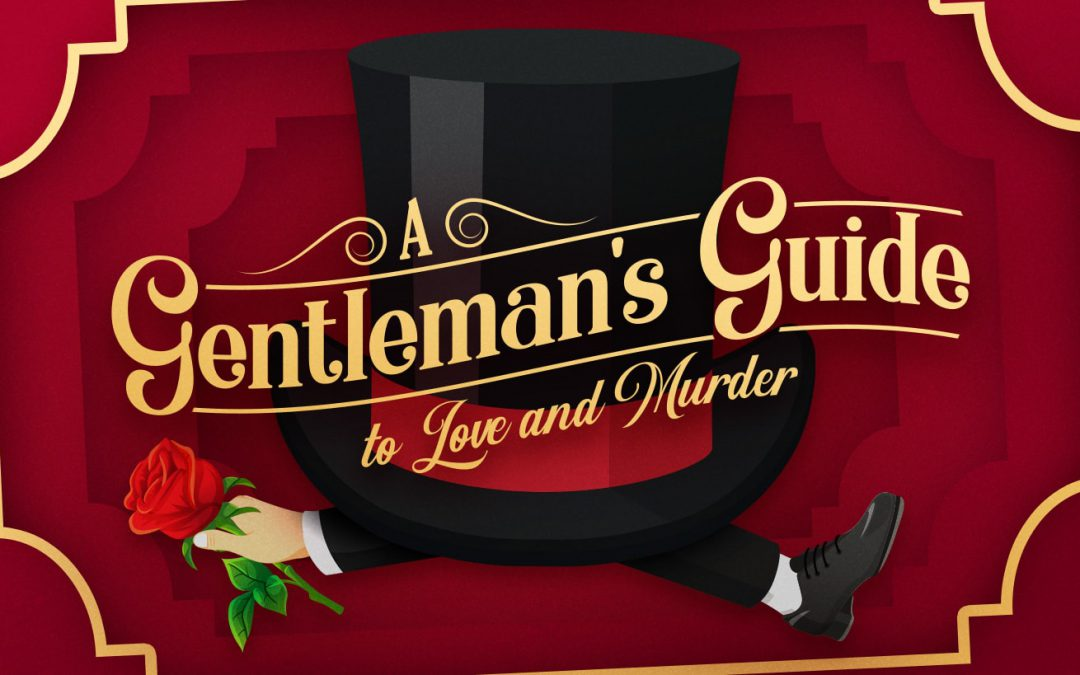 Get Caught in the Act…of Laughing at A Gentleman's Guide to Love and Murder!